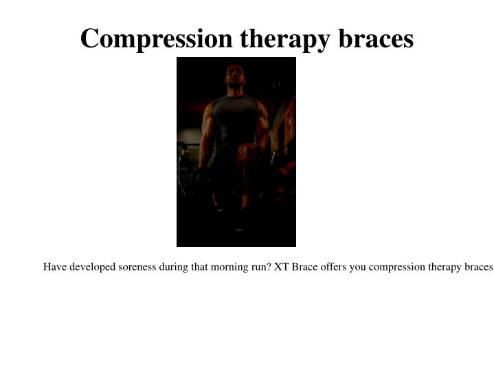 Compression therapy braces