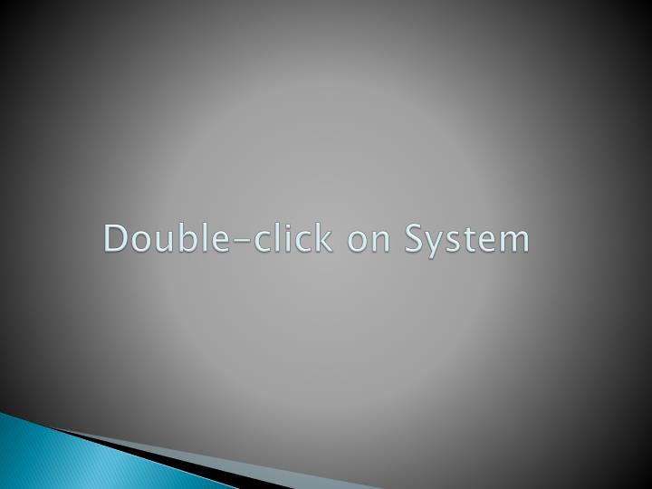 Double-click on System