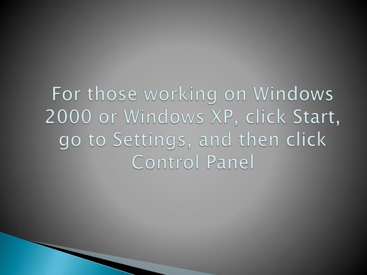 For those working on Windows 2000 or Windows XP, click Start, go to Settings, and then click Control Panel