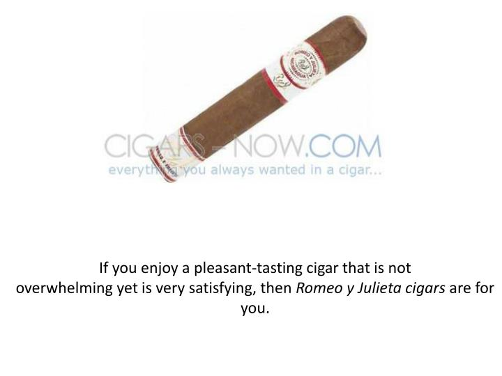 If you enjoy a pleasant-tasting cigar that is not