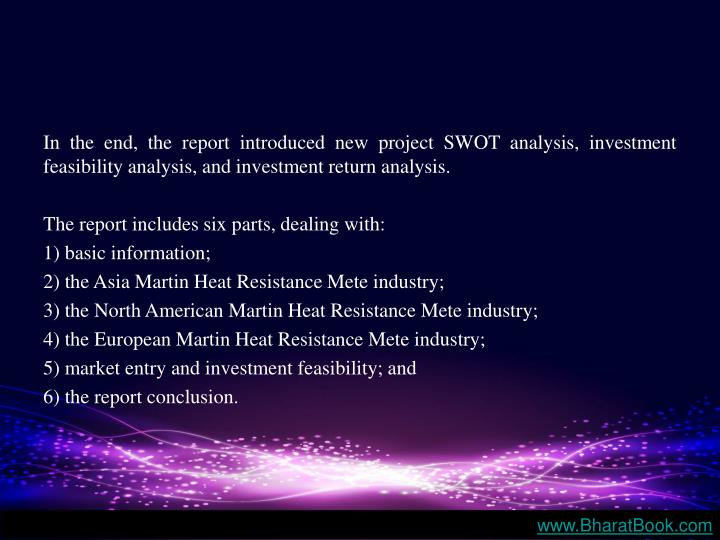In the end, the report introduced new project SWOT analysis, investment feasibility analysis, and in...