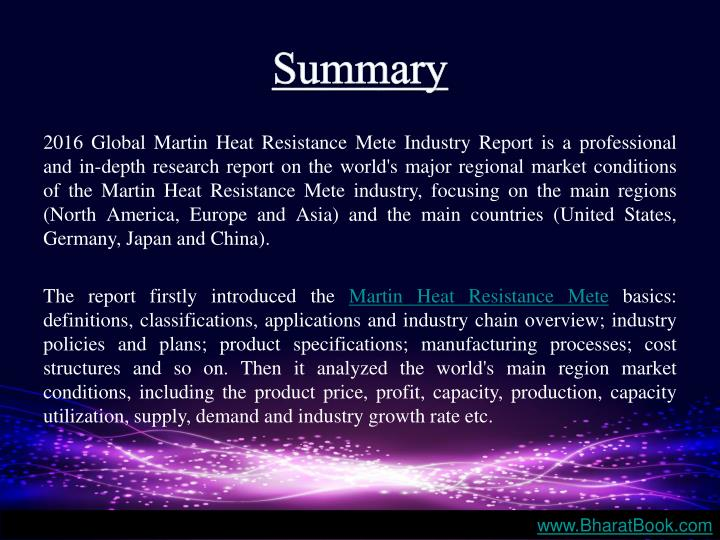 2016 Global Martin Heat Resistance Mete Industry Report is a professional and in-depth research report on the world's major regional market conditions of the Martin Heat Resistance Mete industry, focusing on the main regions (North America, Europe and Asia) and the main countries (United States, Germany, Japan and China).