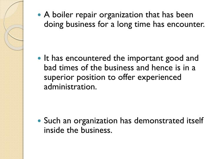 A boiler repair organization that has been doing business for a long time has encounter.
