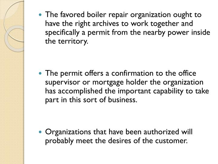 The favored boiler repair organization ought to have the right archives to work together and specifically a permit from the nearby power inside the territory