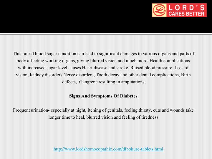 This raised blood sugar condition can lead to significant damages to various organs and parts of body affecting working organs, giving blurred vision and much more. Health complications with increased sugar level causes Heart disease and stroke, Raised blood pressure, Loss of vision,