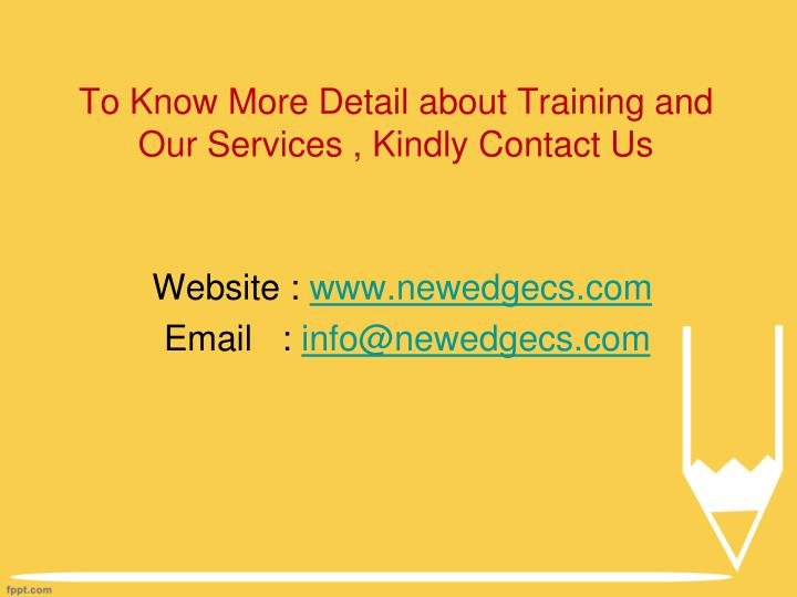 To Know More Detail about Training and Our Services , Kindly Contact Us