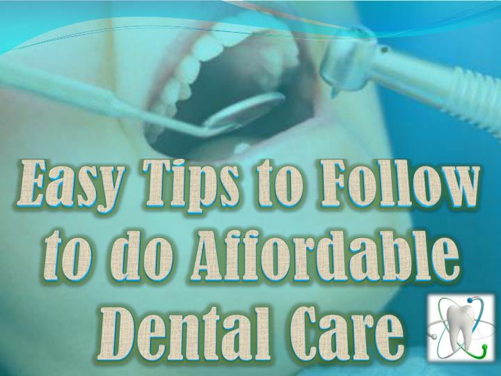 Easy tips to follow to do affordable dental care