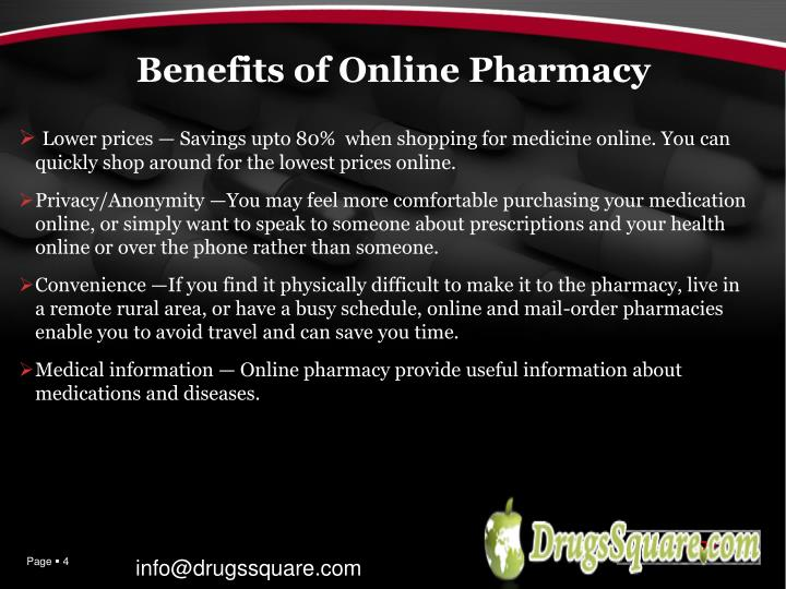 Lower prices — Savings upto 80%  when shopping for medicine online. You can quickly shop around for the lowest prices online.