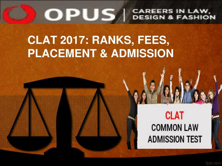 CLAT 2017: RANKS, FEES, PLACEMENT & ADMISSION