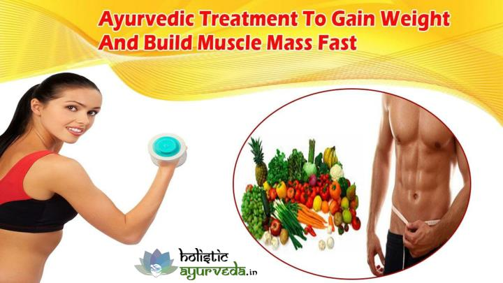 Ayurvedic treatment to gain weight and build muscle mass fast