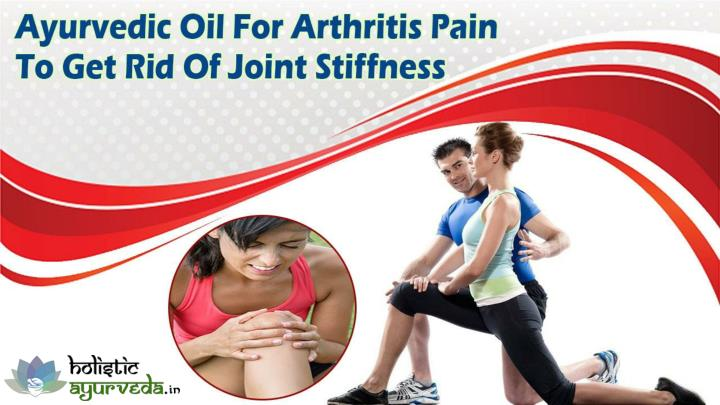 Ayurvedic oil for arthritis pain to get rid of joint stiffness