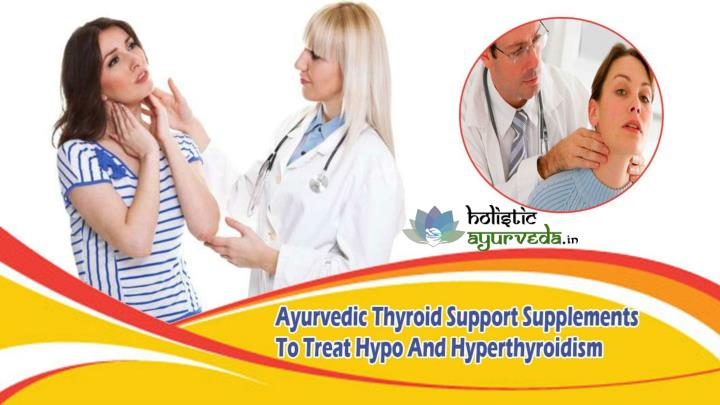 Ayurvedic thyroid support supplements to treat hypo and hyperthyroidism