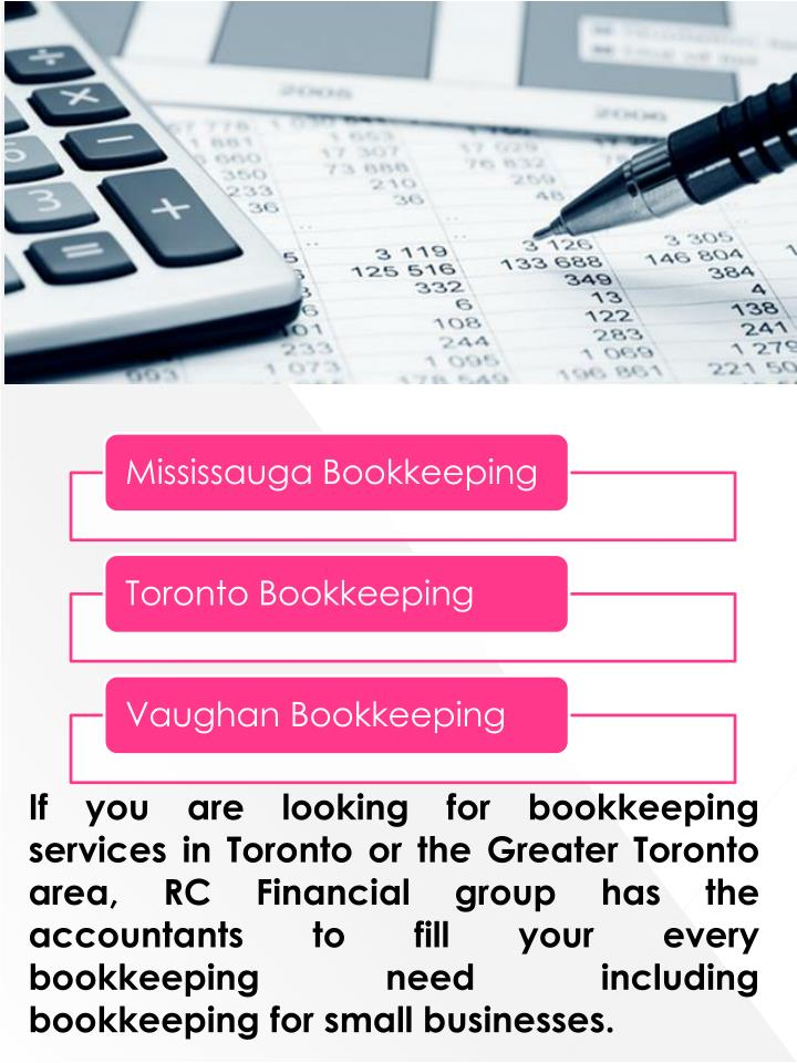 If you are looking for bookkeeping services in Toronto or the Greater Toronto area, RC Financial group has the accountants to fill your every bookkeeping need including bookkeeping for small businesses.