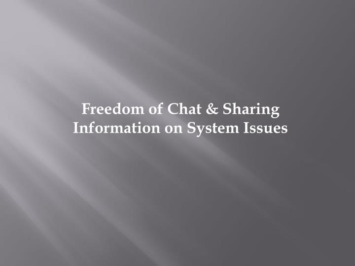 Freedom of Chat & Sharing Information on System Issues