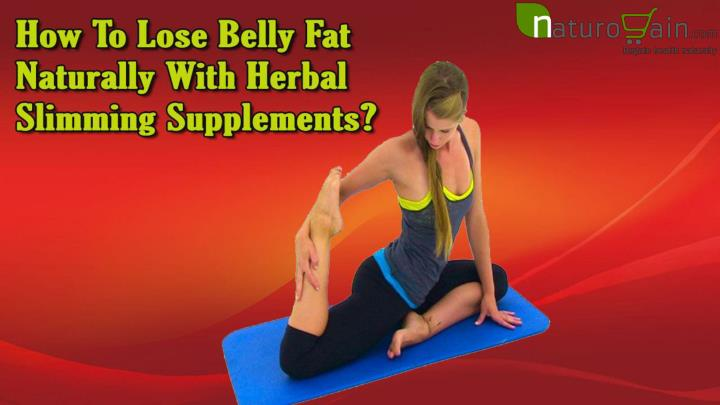 How to lose belly fat naturally with herbal slimming supplements