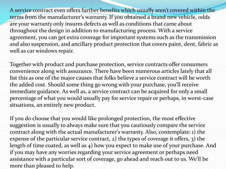 A service contract even offers further benefits which usually arent covered within the terms from...