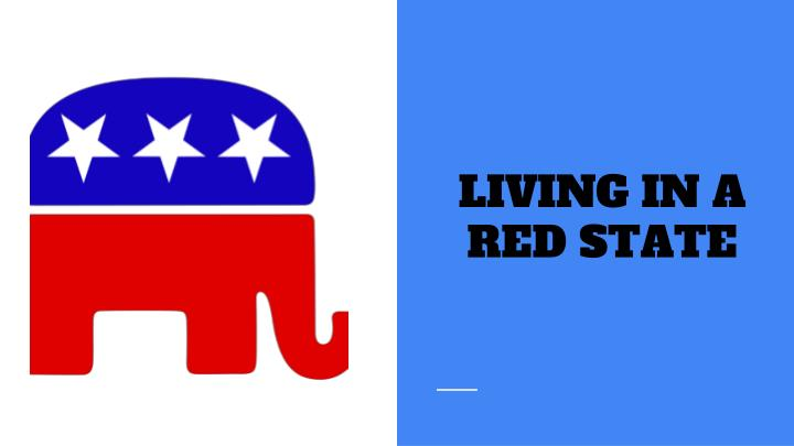 LIVING IN A RED STATE