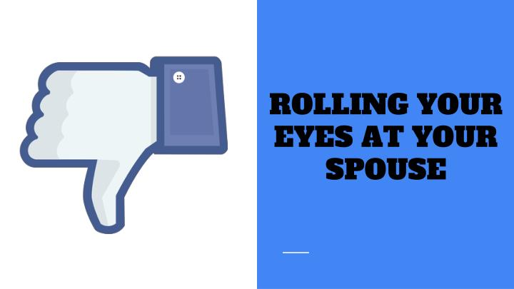ROLLING YOUR EYES AT YOUR SPOUSE