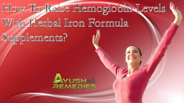 How To Raise Hemoglobin Levels With Herbal Iron Formula Supplements?