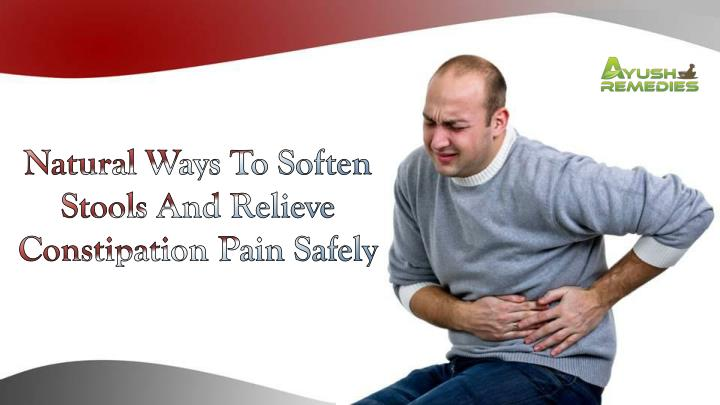Natural Ways To Soften Stools And Relieve Constipation Pain Safely