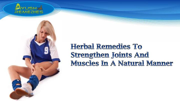 Herbal Remedies To Strengthen Joints And