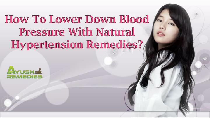 How To Lower Down Blood Pressure With Natural Hypertension Remedies?