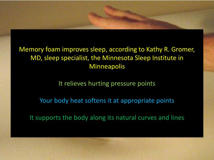 Memory foam improves sleep, according to Kathy R.
