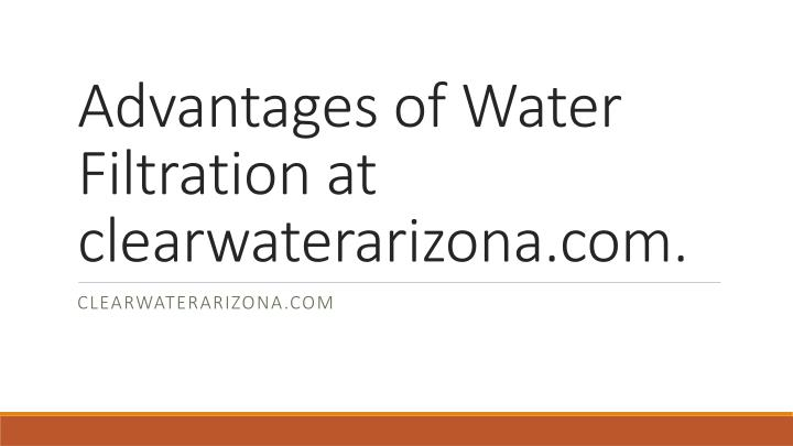 Advantages of water filtration at clearwaterarizona com