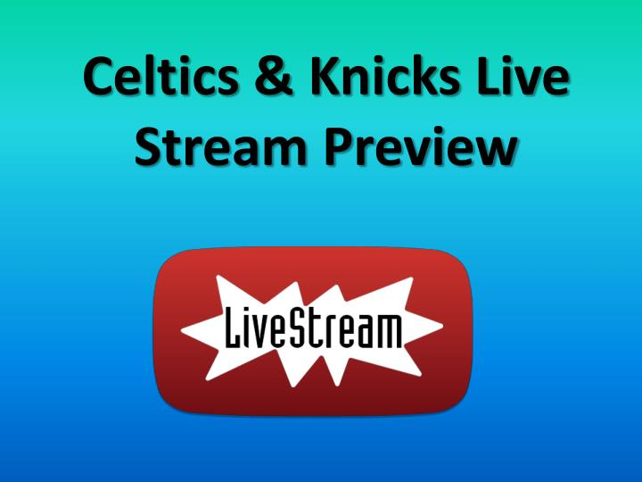 Celtics knicks live stream preview