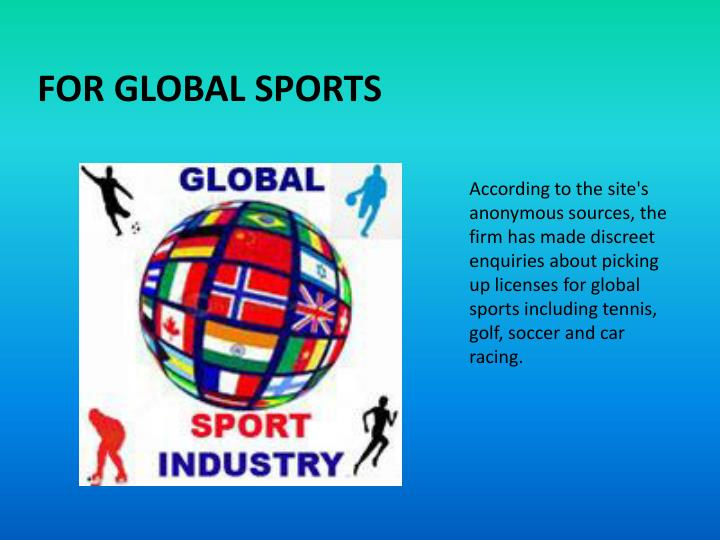 According to the site's anonymous sources, the firm has made discreet enquiries about picking up licenses for global sports including tennis, golf, soccer and car racing.