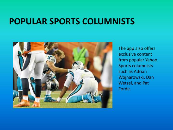 The app also offers exclusive content from popular Yahoo Sports columnists such as Adrian