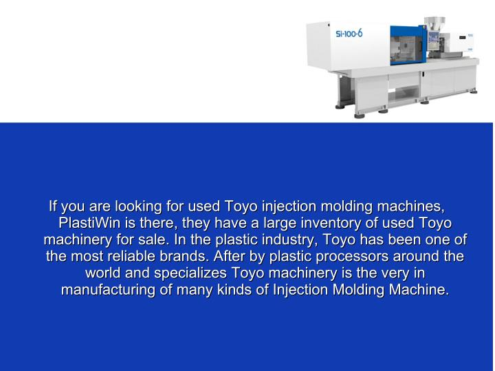 If you are looking for used Toyo injection molding machines,