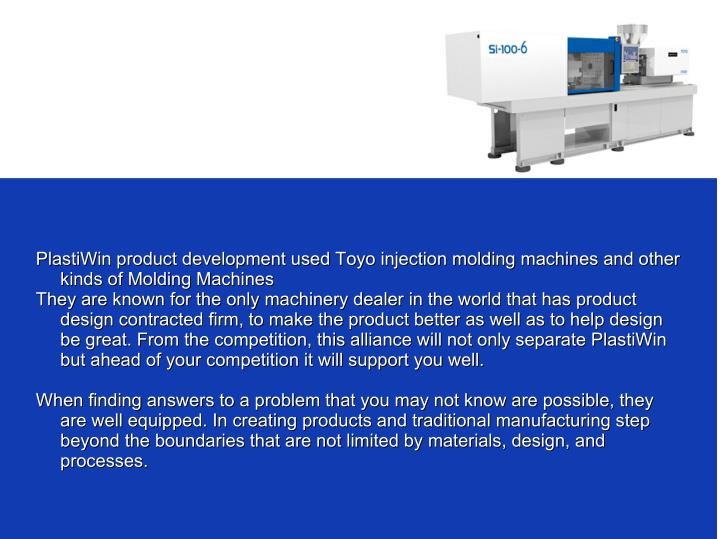PlastiWin product development used Toyo injection molding machines and other