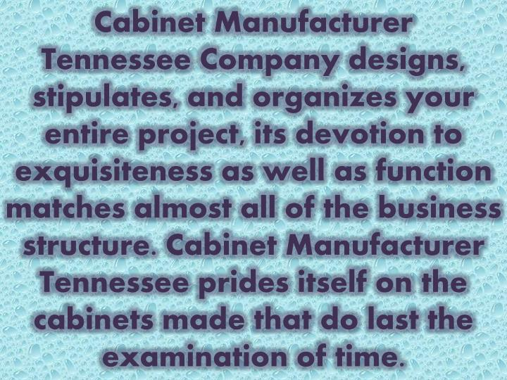 Cabinet Manufacturer Tennessee Company designs, stipulates, and organizes your entire project, its ...