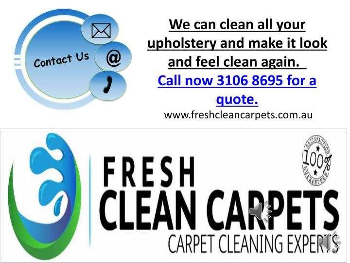 We can clean all your upholstery and make it look and feel clean again.