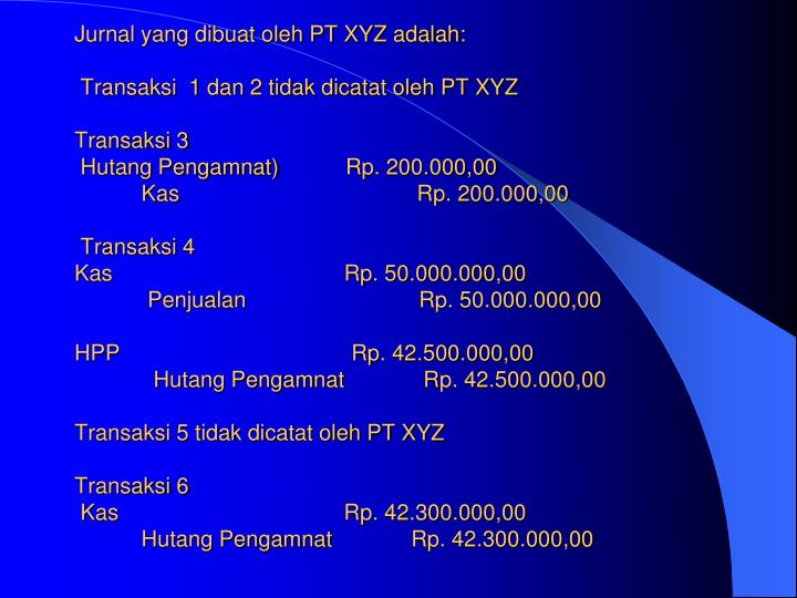 Jurnal yang dibuat oleh PT XYZ adalah: