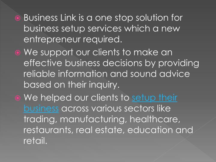 Business Link is a one stop solution for business setup services which a new entrepreneur required.