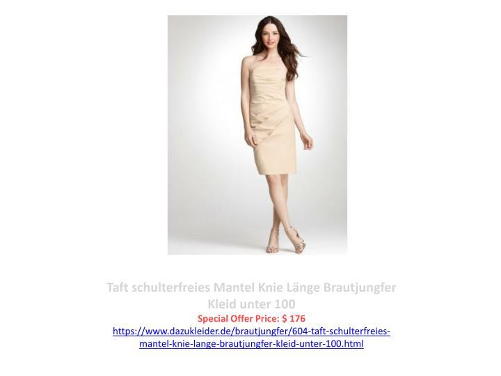Taft schulterfreies Mantel Knie Länge Brautjungfer Kleid unter 100