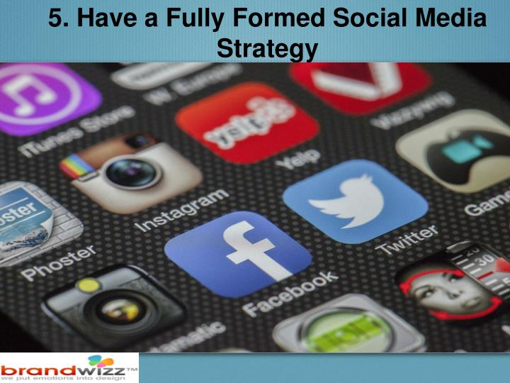 5. Have a Fully Formed Social Media Strategy