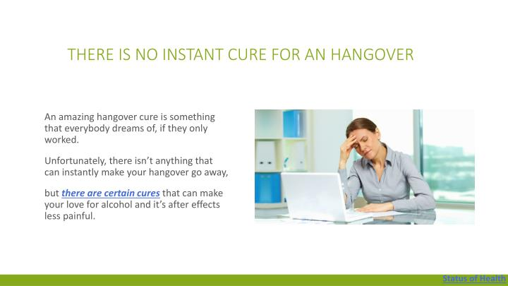 There is no instant cure for an hangover