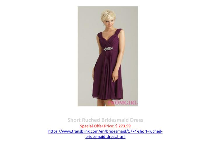 Short Ruched Bridesmaid Dress