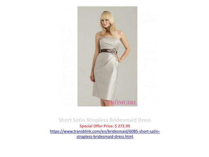Short Satin Strapless Bridesmaid Dress