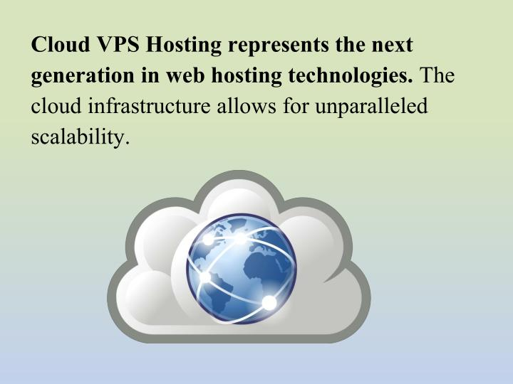 Cloud VPS Hosting represents the next generation in web hosting technologies.