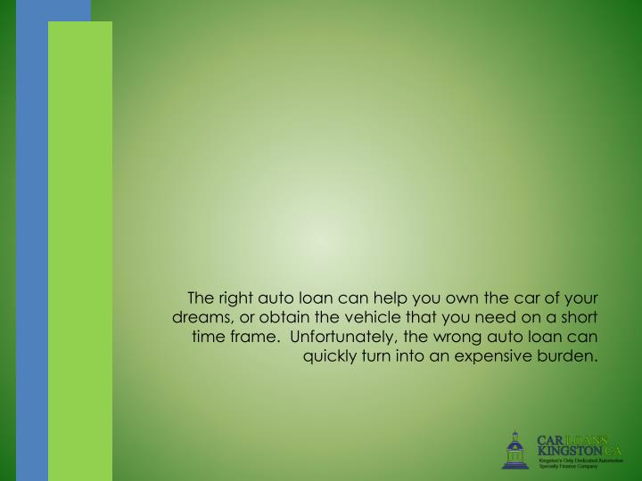 The right auto loan can help you own the car of your dreams, or obtain the vehicle that you need o...