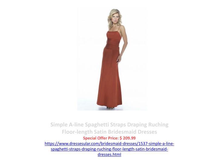 Simple A-line Spaghetti Straps Draping Ruching Floor-length Satin Bridesmaid Dresses