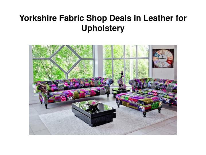 Yorkshire Fabric Shop Deals in Leather for Upholstery
