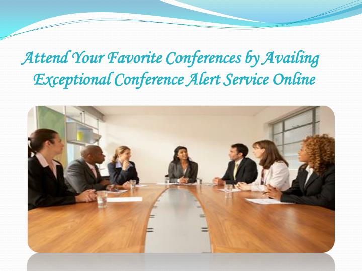 Attend Your Favorite Conferences by Availing
