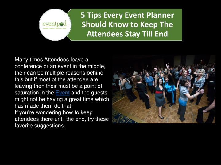 Many times Attendees leave a conference or an event in the middle, their can be multiple reasons behind this but if most of the attendee are leaving then their must be a point of saturation in the