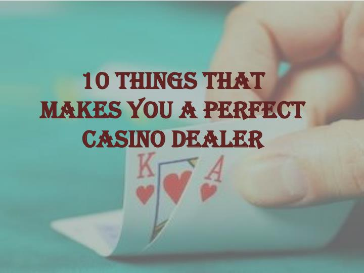 10 Things That Makes You A Perfect Casino Dealer