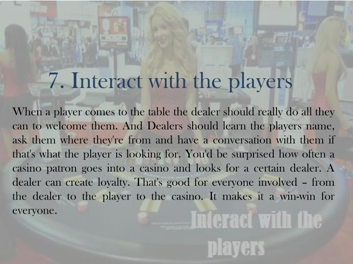7. Interact with the players